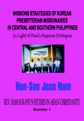 MISSIONS STRATEGIES OF KOREAN PRESBYTERIAN MISSIONARIES IN CENTRAL AND SOUTHERN PHILIPPINES (Hardcover)