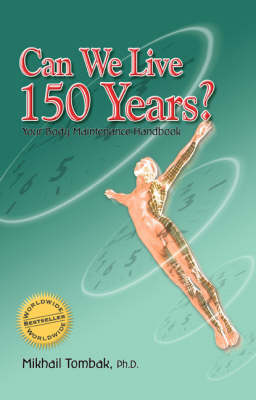 Can We Live 150 Years?: Your Body Maintenance Handbook