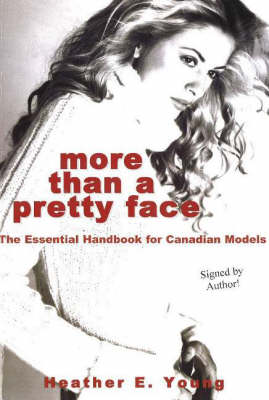 More Than a Pretty Face: The Essential Handbook for Canadian Models