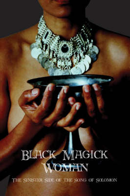 """Black Magic Woman: The Sinister Side of the """"Song of Solomon"""""""
