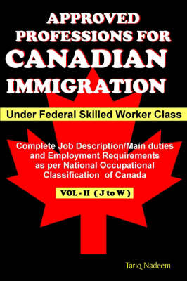 Approved Professions for Canadian Immigration Vol-2 (J-W) Under Federal Skilled Worker Class: Complete Job Description and and Employment Requirements: v.2
