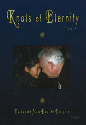Knots of Eternity: Paradoxes from Dadi to Daughter: v. 1