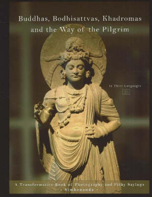 Buddhas, Bodhisattvas, Khadromas and the Way of the Pilgrim: A Transformative Book of Photography and Pithy Sayings