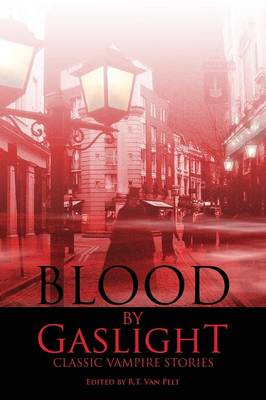 Blood by Gaslight: Classic Vampire Stories