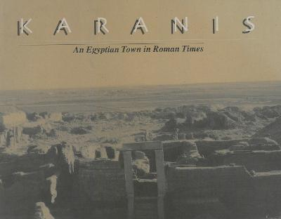 Karanis, An Egyptian Town in Roman Times: Discoveries of the University of Michigan Expedition to Egypt (1924-1935)