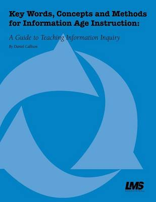 Key Words, Concepts and Methods for Information Age Instruction: A Guide to Teaching Information Inquiry