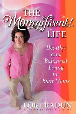 The Momnificent[ Life: Healthy and Balanced Living for Busy Moms