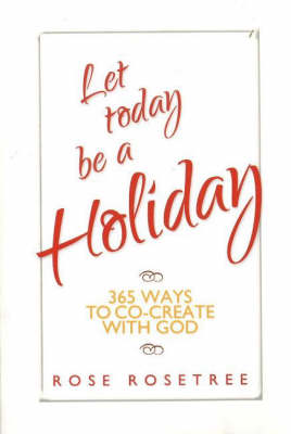 Let Today be a Holiday: 365 Ways to Co-Create with God