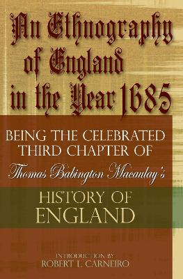 An Ethnography of England in the Year 1685: Being the Celebrated Third Chapter of Thomas Babington Macaulay's History of England