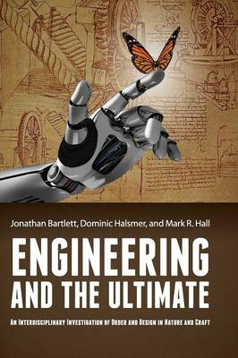 Engineering and the Ultimate: An Interdisciplinary Investigation of Order and Design in Nature and Craft