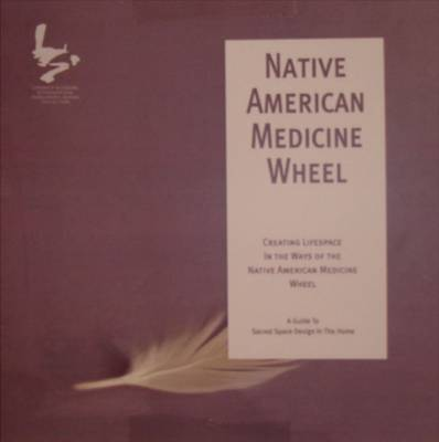 Native American Medicine Wheel Decoder: Creating Lifespace in the Ways of the Native American Medicine Wheel