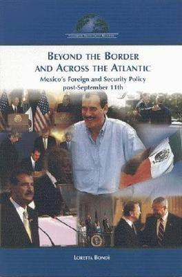 Beyond the Border and Across the Atlantic: Mexico's Foreign and Security Policy Post-September 11th
