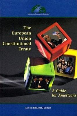 The European Union Constitutional Treaty: A Guide for Americans