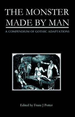The Monster Made By Man: A Compendium of Gothic Adaptations