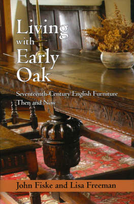 Living With Early Oak: Seventeenth - Century English Furniture
