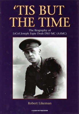 'Tis But the Time: The Biography of LtCol Joseph Espie Dods DSO MC (AAMC)