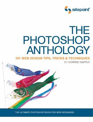 The Photoshop Anthology: 101 Web Design Tips, Tricks and Technology