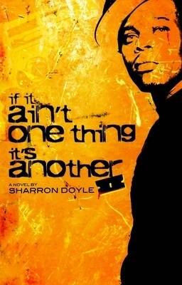 It it Ain't One Thing it's Another: A Novel