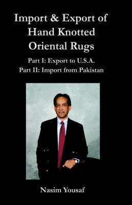 Import & Export of Hand Knotted Oriental Rugs Part I : Export to U.S.A. Part II: Import from Pakistan