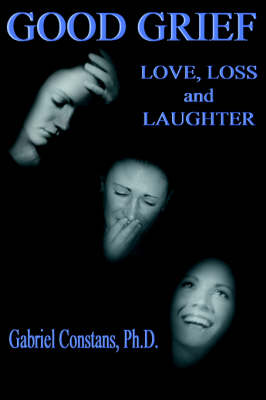 Good Grief: Love, Loss, and Laughter