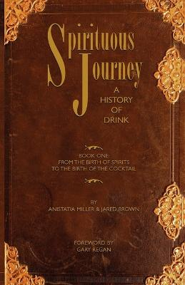 Spirituous Journey: A History of Drink: Book 1