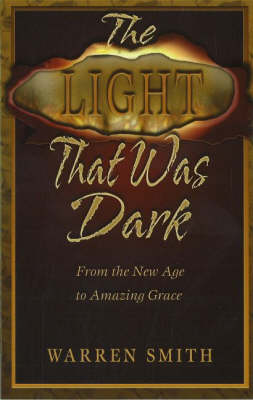 Light That Was Dark: From the New Age to Amazing Grace