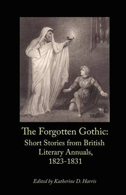 The Forgotten Gothic: Short Stories from British Literary Annuals, 1823-1831