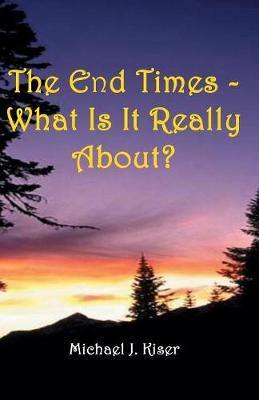The End Times - What Is It Really About?