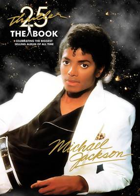 Thriller 25th Anniversary: The Book: Celebrating the Biggest Selling Album of All Time
