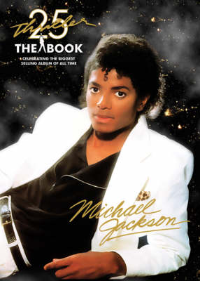 """Thriller"" 25th Anniversary: The Book: Celebrating the Biggest Selling Album of All Time"