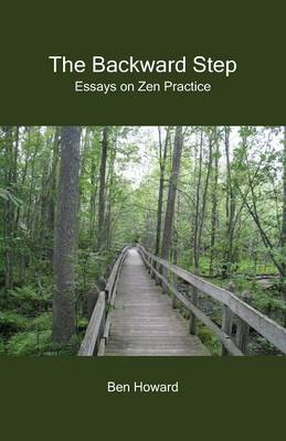 The Backward Step: Essays on Zen Practice