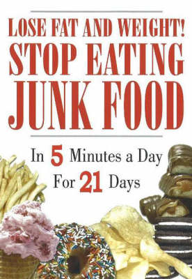 Lose Fat and Weight! Stop Eating Junk Food: In 5 Minutes a Day for 21 Days