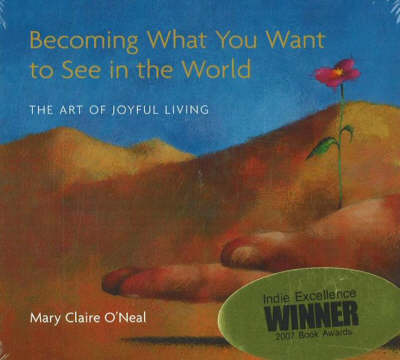 Becoming What You Want to See in the World: The Art of Joyful Living