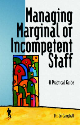 Managing Marginal or Incompetent Staff: A Practical Guide