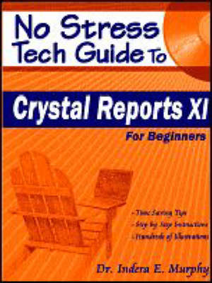 No Stress Tech Guide to Crystal Reports XI: For Beginners