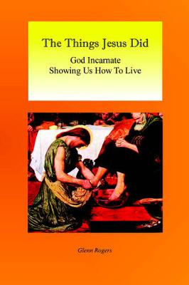 The Things Jesus Did: God Incarnate Showing Us How To Live