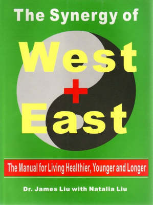 The Synergy of West + East: The Manual for Living Healthier, Younger, and Longer