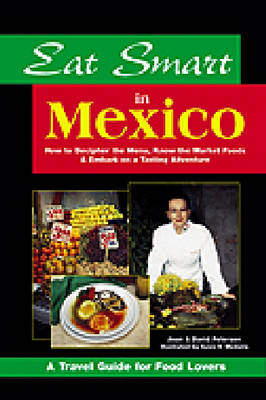 Eat Smart in Mexico: How to Decipher the Menu, Know the Market Foods and Embark on a Tasting Adventure