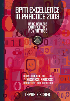 BPM Excellence in Practice: Using BPM for Competitive Advantage: 2008