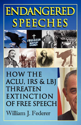 Endangered Speeches - How the ACLU, IRS & LBJ Threaten Extinction of Free Speech