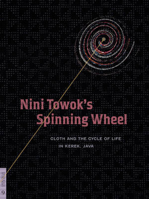 Nini Towok's Spinning Wheel: Cloth and the Cycle of Life in Kerek, Java