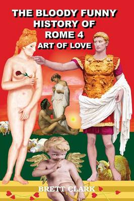 The Bloody Funny History of Rome 4 - Art of Love!