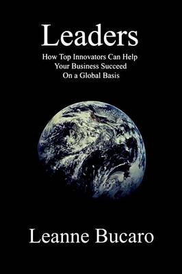Leaders: How Top Innovators Can Help Your Business Succeed on a Global Basis