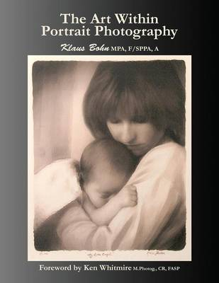 The Art Within Portrait Photography: A Master Photographer's Revealing and Enlightening Look at Portraiture