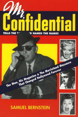 Mr Confidential: The Man, His Magazine and the Movieland Massacre That Changed Hollywood Forever