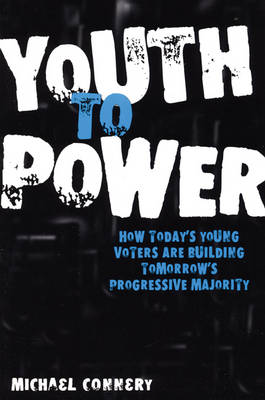 Youth To Power: How Today's Young Voters are Building Tomorrow's Progressive Majority