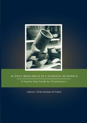Action Research in Catholic Schools: A Step-By-Step Guide for Practitioners