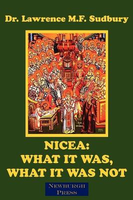 Nicea: What It Was, What It Was Not