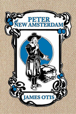 Peter of New Amsterdam: A Story of Old New York