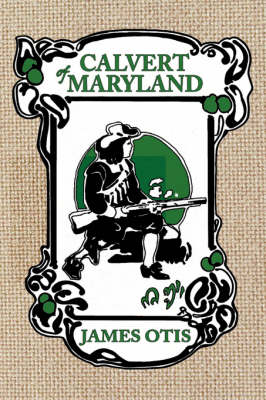 Calvert of Maryland: A Story of Lord Baltimore's Colony